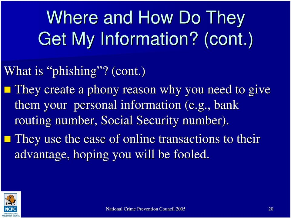 ) They create a phony reason why you need to give them your personal information (e.