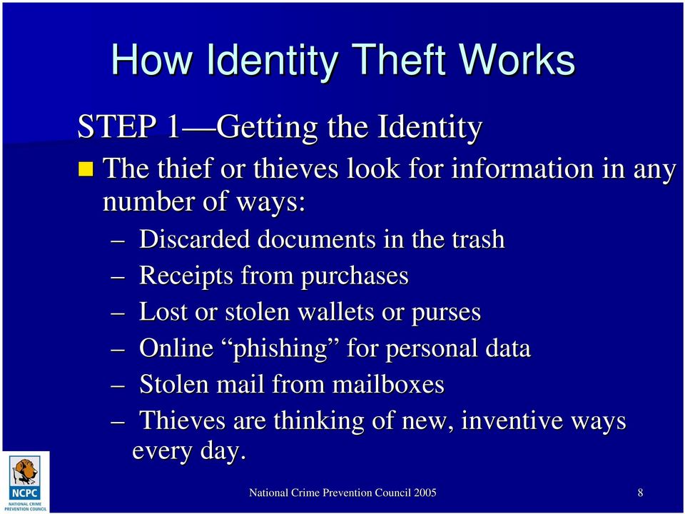 Lost or stolen wallets or purses Online phishing for personal data Stolen mail from