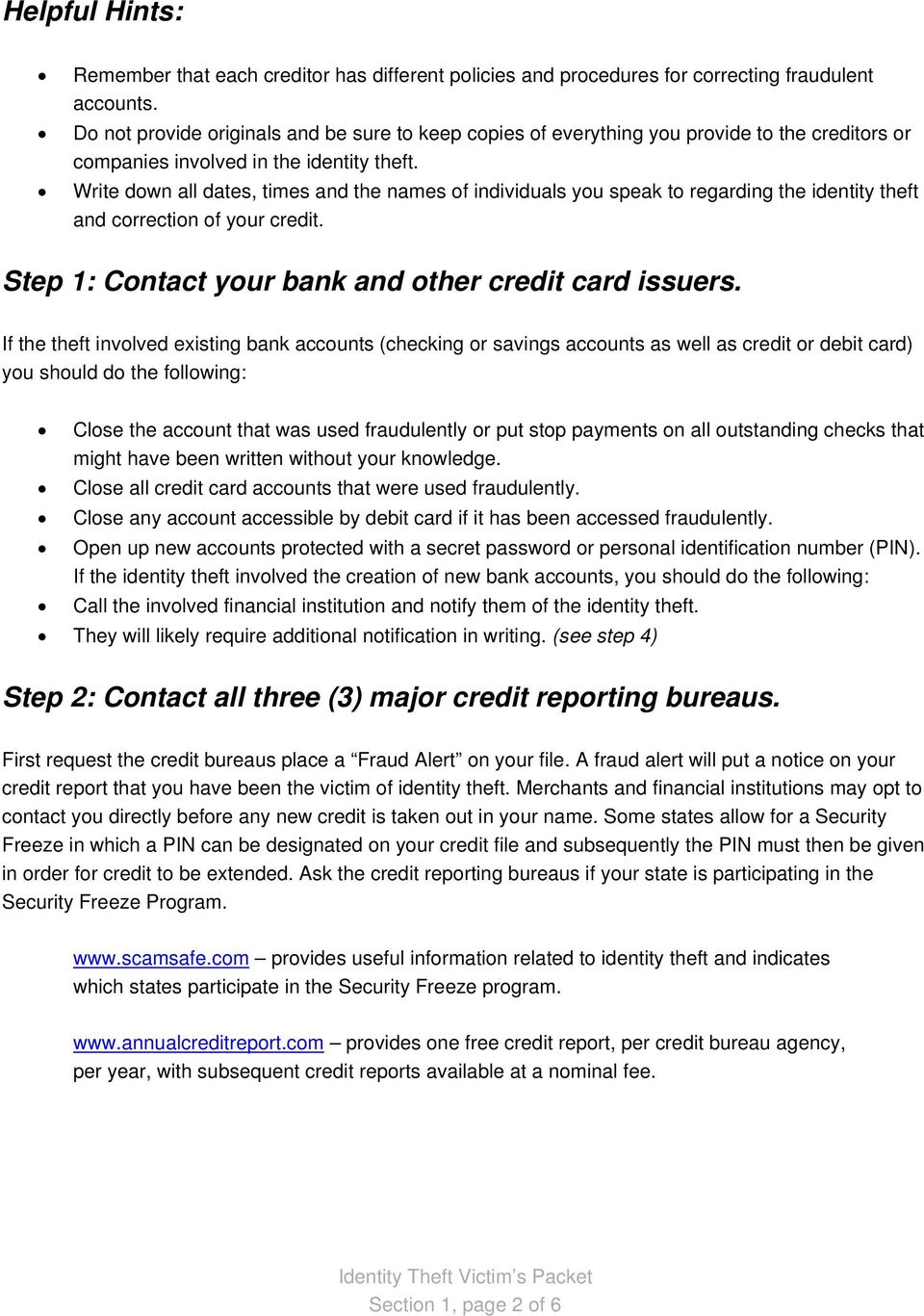 Write down all dates, times and the names of individuals you speak to regarding the identity theft and correction of your credit. Step 1: Contact your bank and other credit card issuers.