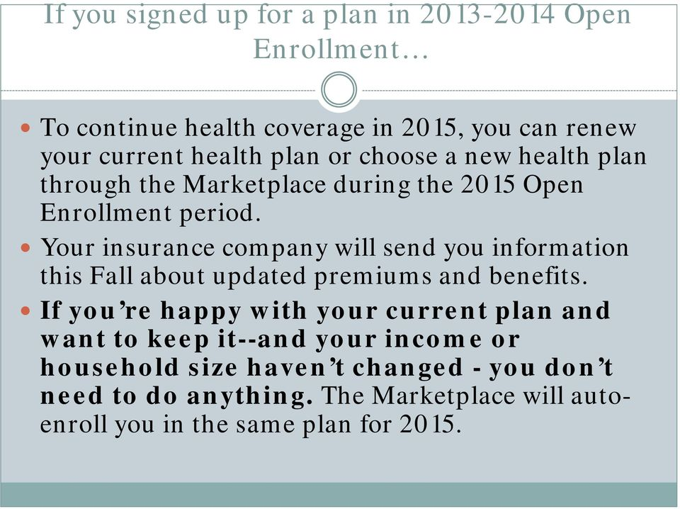 Your insurance company will send you information this Fall about updated premiums and benefits.