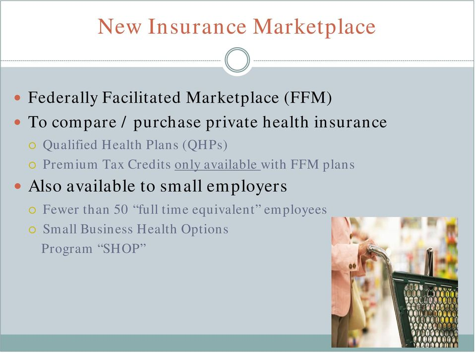 Credits only available with FFM plans Also available to small employers Fewer