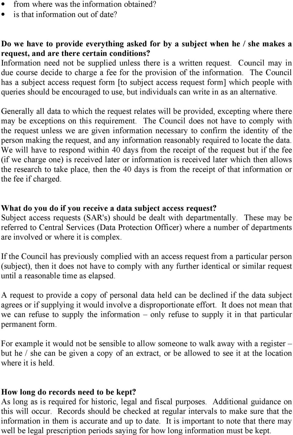 The Council has a subject access request form [to subject access request form] which people with queries should be encouraged to use, but individuals can write in as an alternative.