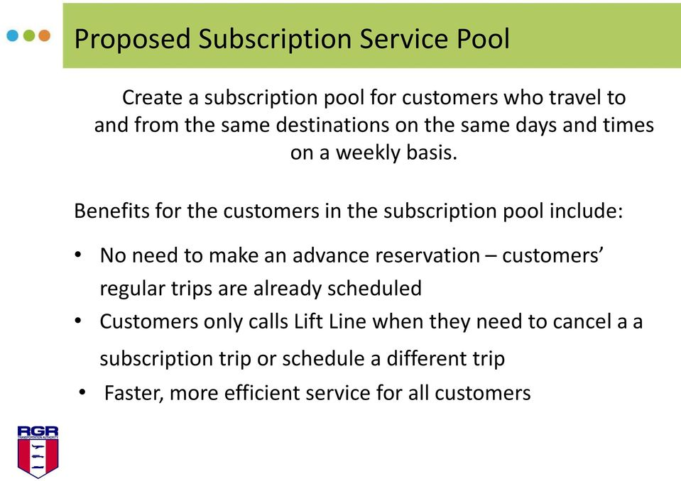 Benefits for the customers in the subscription pool include: No need to make an advance reservation customers