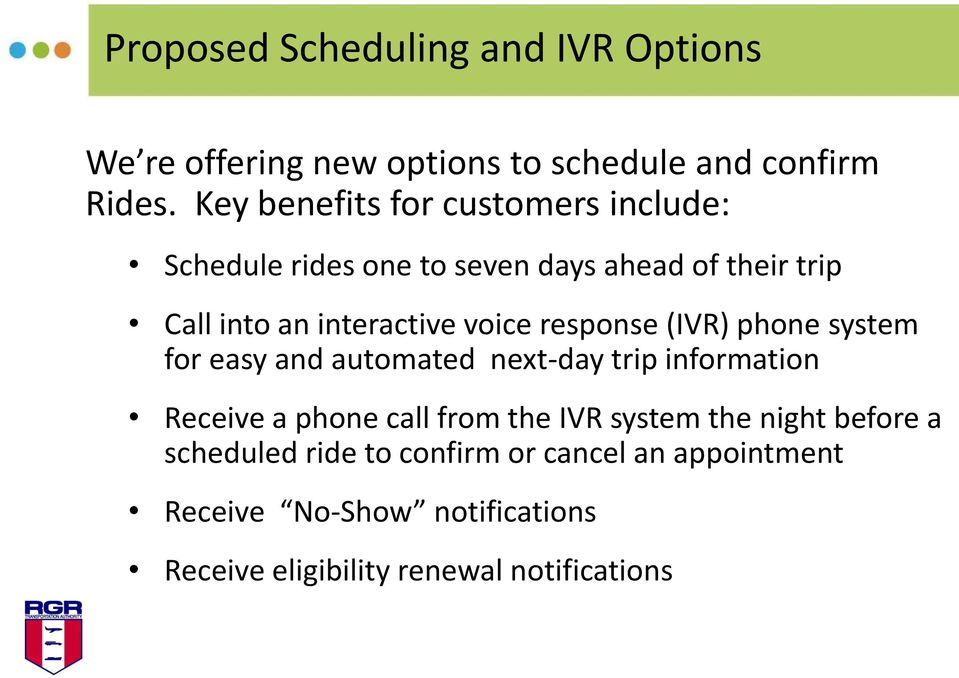 voice response (IVR) phone system for easy and automated next-day trip information Receive a phone call from the IVR