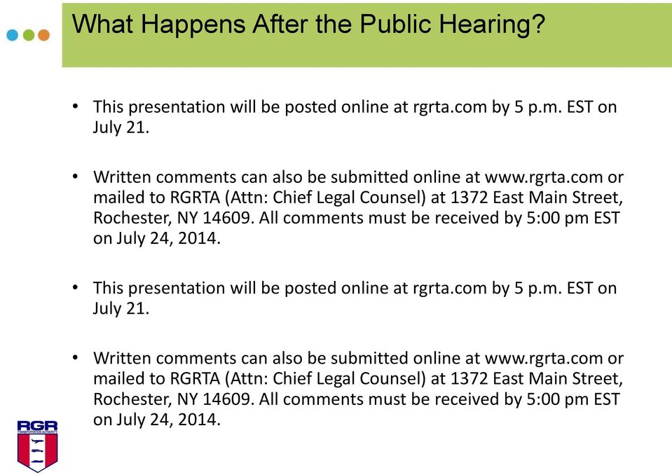All comments must be received by 5:00 pm EST on July 24, 2014. This presentation will be posted online at rgrta.com by 5 p.m. EST on July 21.