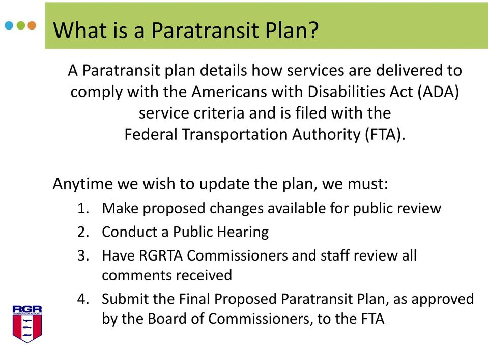 and is filed with the Federal Transportation Authority (FTA). Anytime we wish to update the plan, we must: 1.