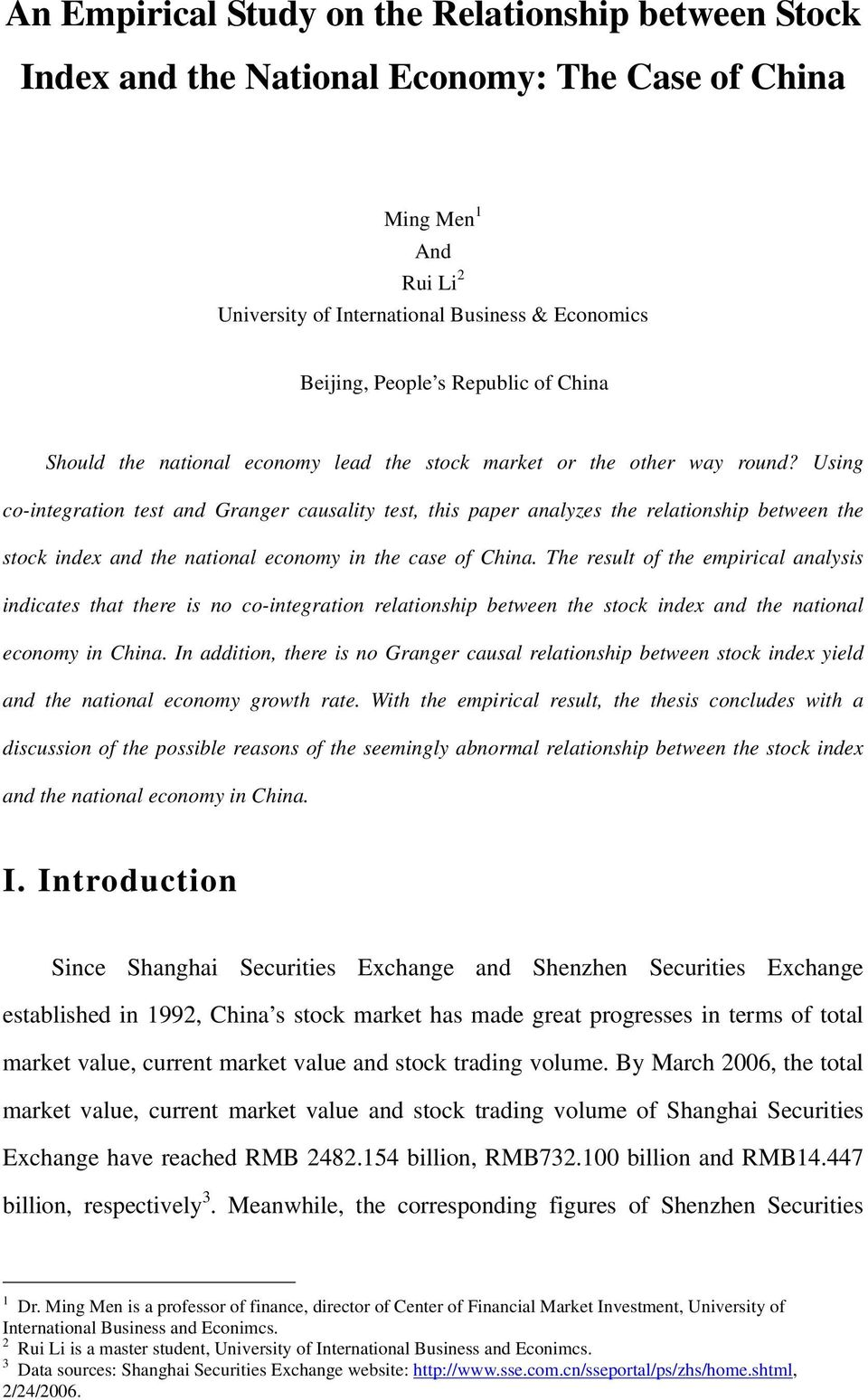 Using co-integration test and Granger causality test, this paper analyzes the relationship between the stock index and the national economy in the case of China.
