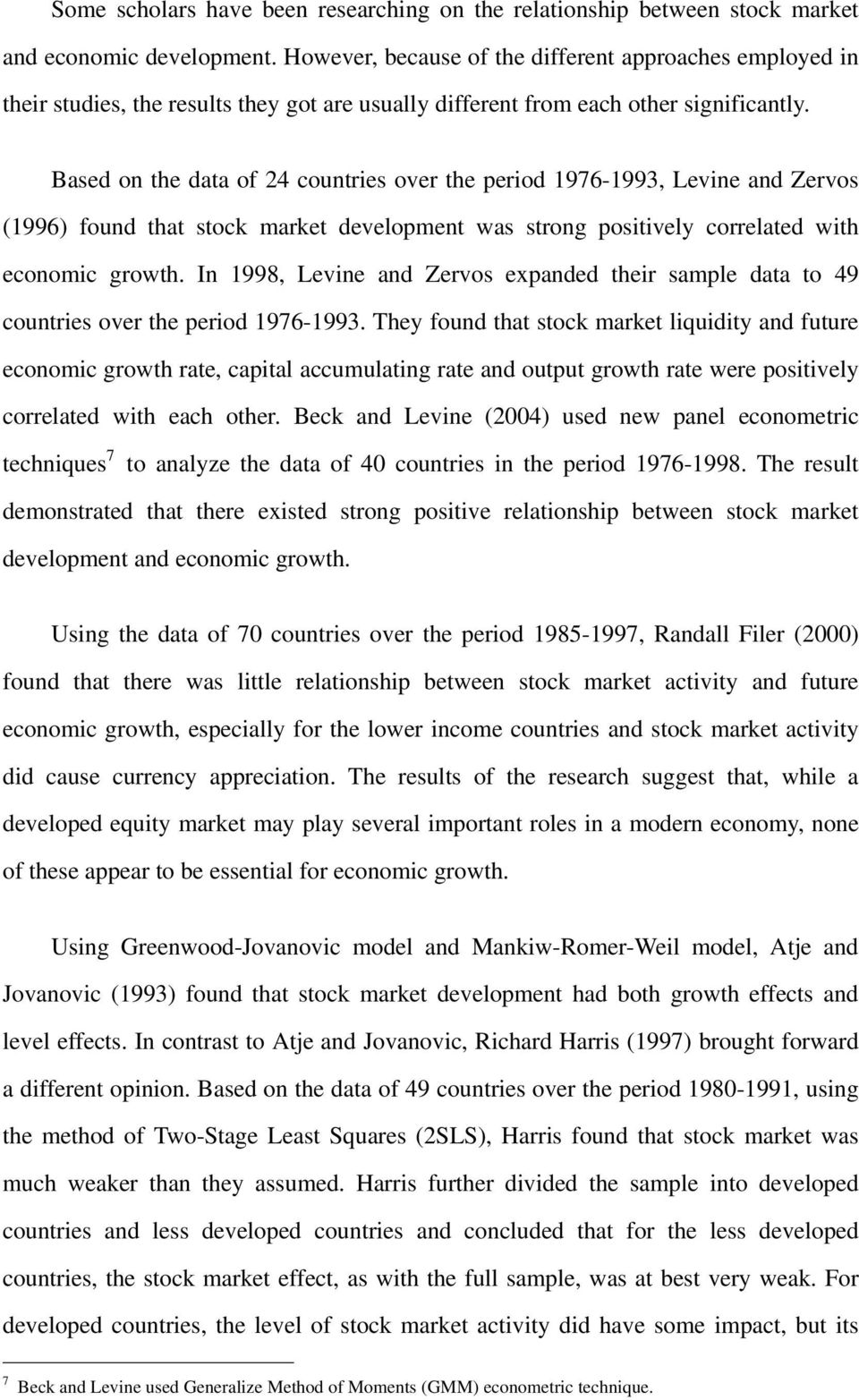 Based on the data of 4 countries over the period 976-993, Levine and Zervos (996) found that stock market development was strong positively correlated with economic growth.