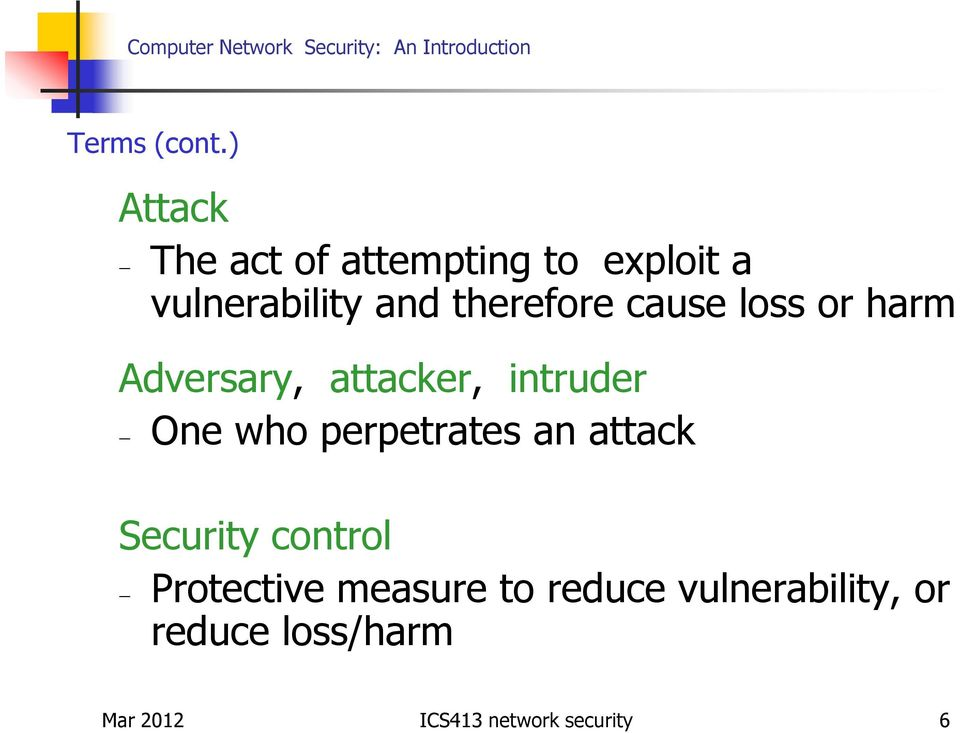 therefore cause loss or harm Adversary, attacker, intruder One who