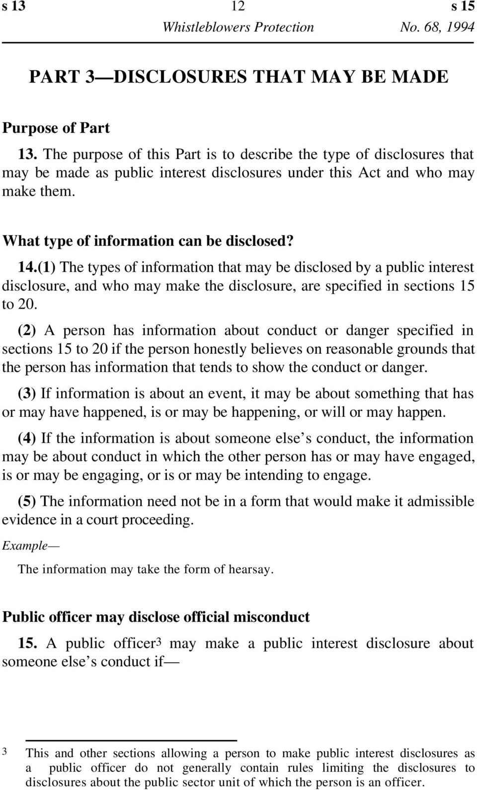 (1) The types of information that may be disclosed by a public interest disclosure, and who may make the disclosure, are specified in sections 15 to 20.