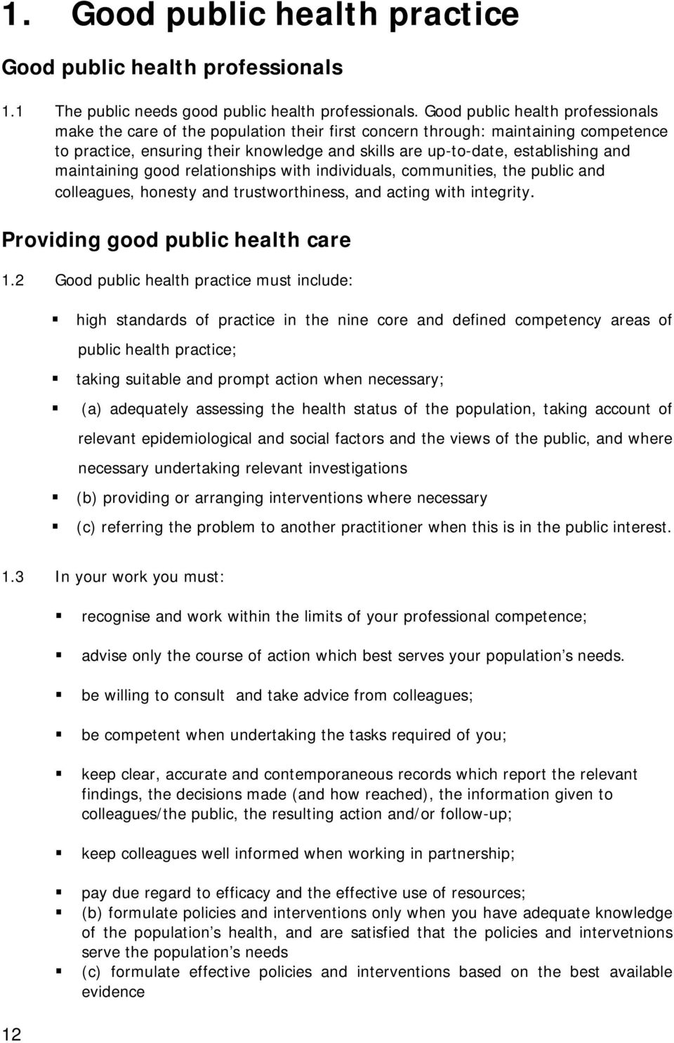 maintaining good relationships with individuals, communities, the public and colleagues, honesty and trustworthiness, and acting with integrity. Providing good public health care 1.