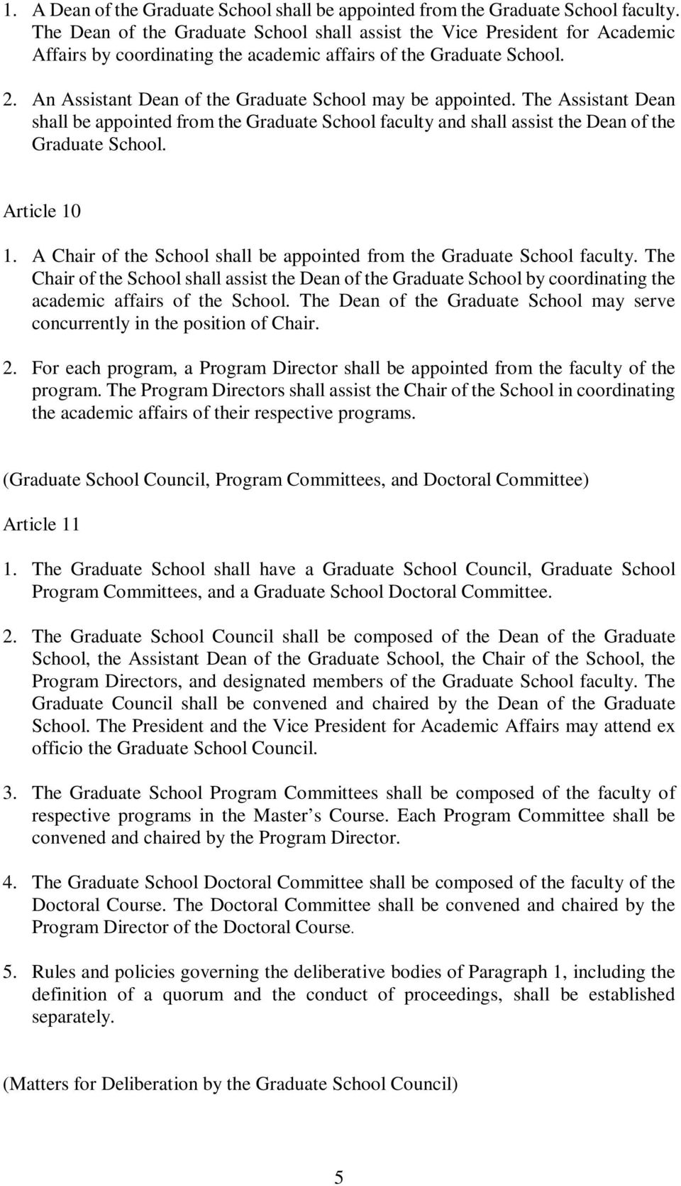 An Assistant Dean of the Graduate School may be appointed. The Assistant Dean shall be appointed from the Graduate School faculty and shall assist the Dean of the Graduate School. Article 10 1.