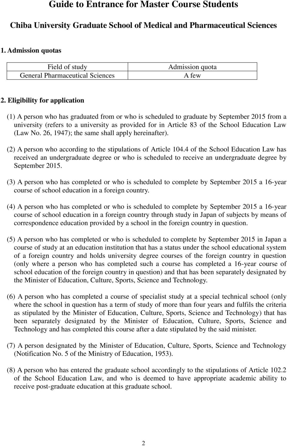 Eligibility for application (1) A person who has graduated from or who is scheduled to graduate by September 2015 from a university (refers to a university as provided for in Article 83 of the School