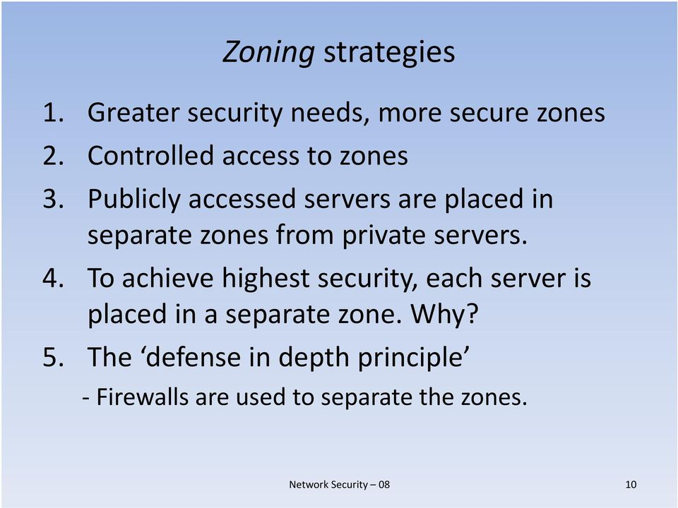 Publicly accessed servers are placed in separate zones from private servers. 4.