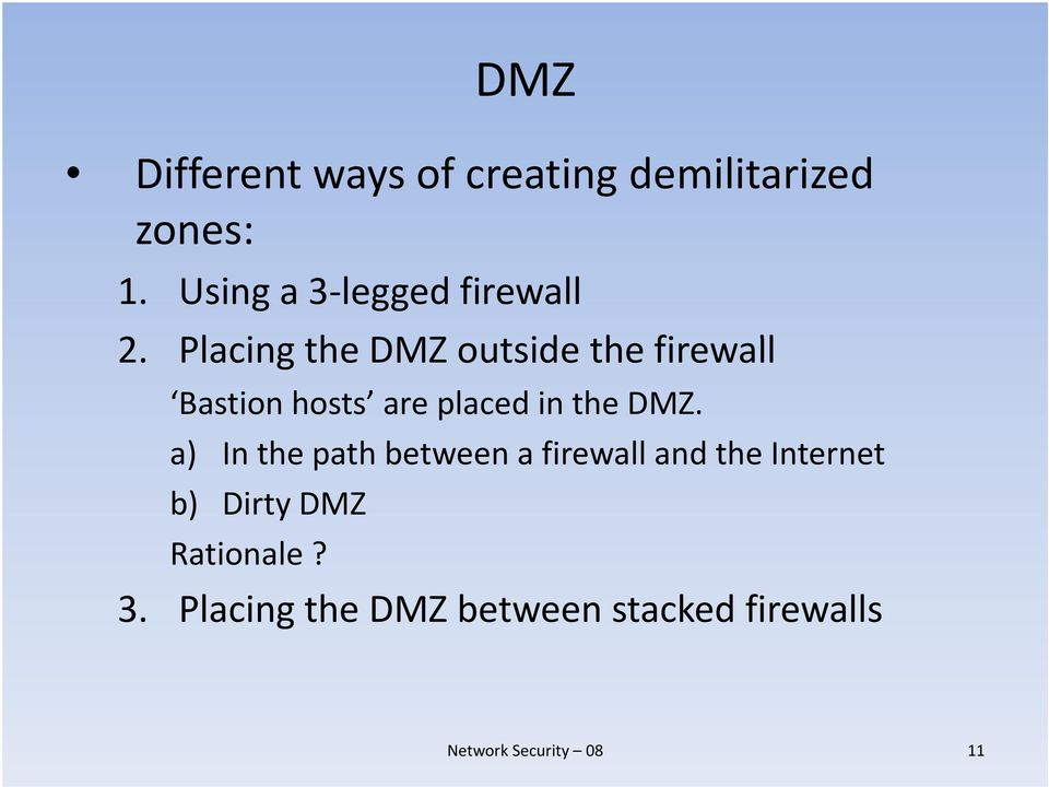 Placing the DMZ outside the firewall Bastion hosts are placed in the