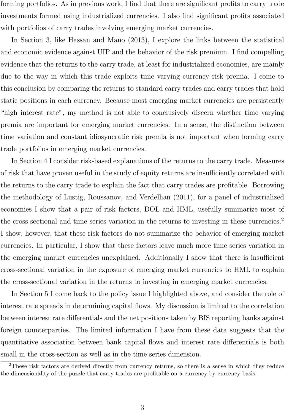 In Section 3, like Hassan and Mano (2013), I explore the links between the statistical and economic evidence against UIP and the behavior of the risk premium.