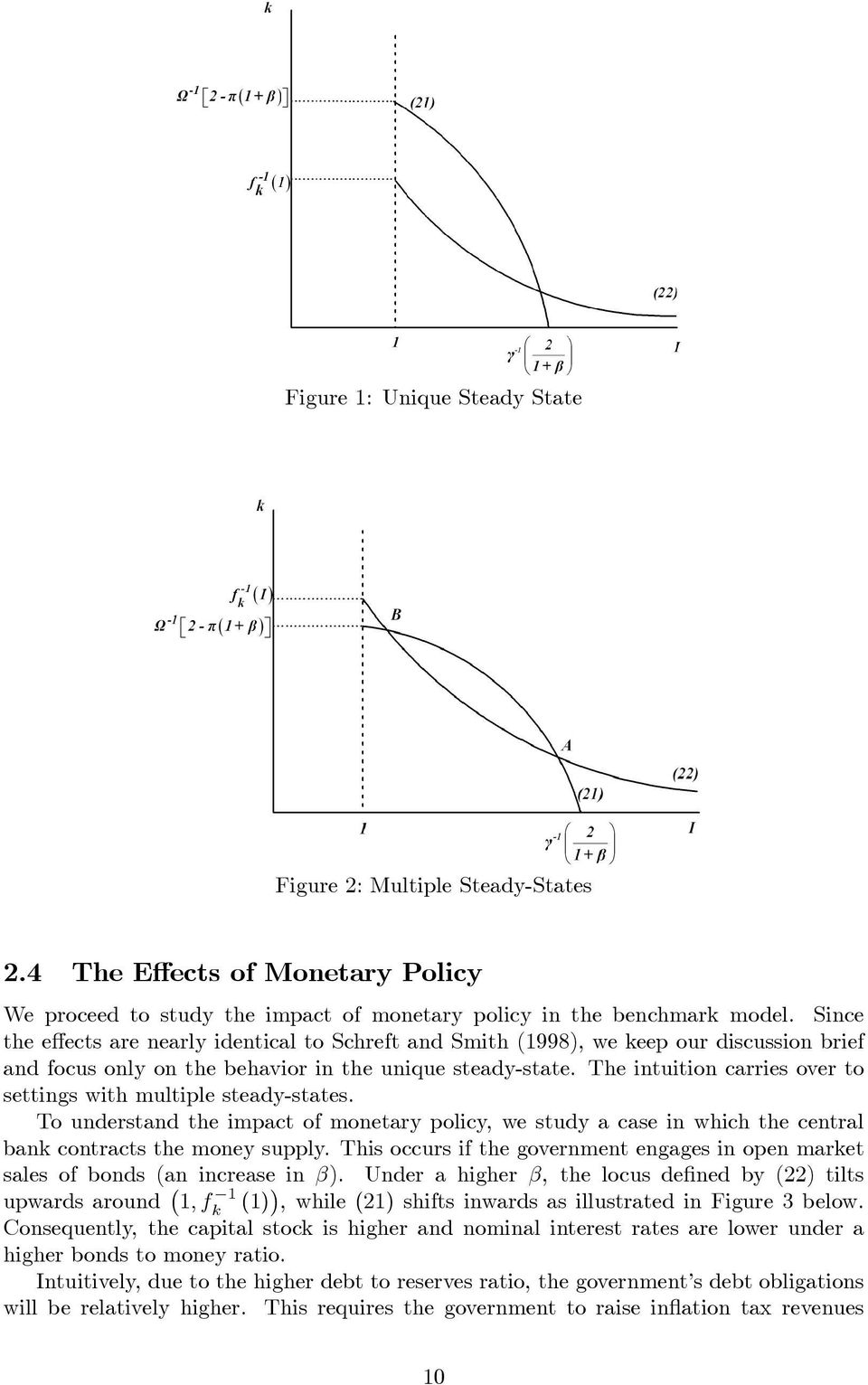 The intuition carries over to settings with multiple steady-states. To understand the impact of monetary policy, we study a case in which the central bank contracts the money supply.