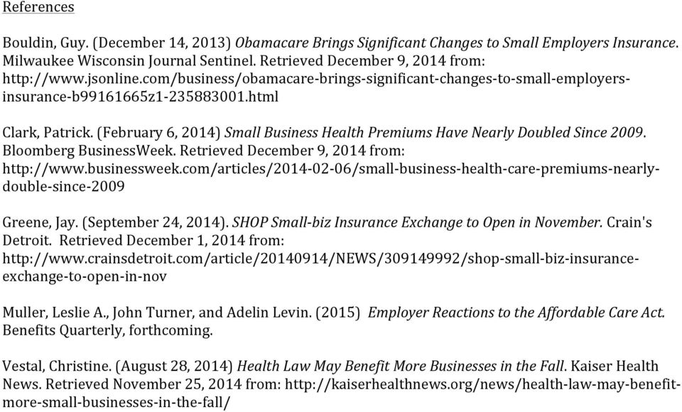(February 6, 2014) Small Business Health Premiums Have Nearly Doubled Since 2009. Bloomberg BusinessWeek. Retrieved December 9, 2014 from: http://www.businessweek.