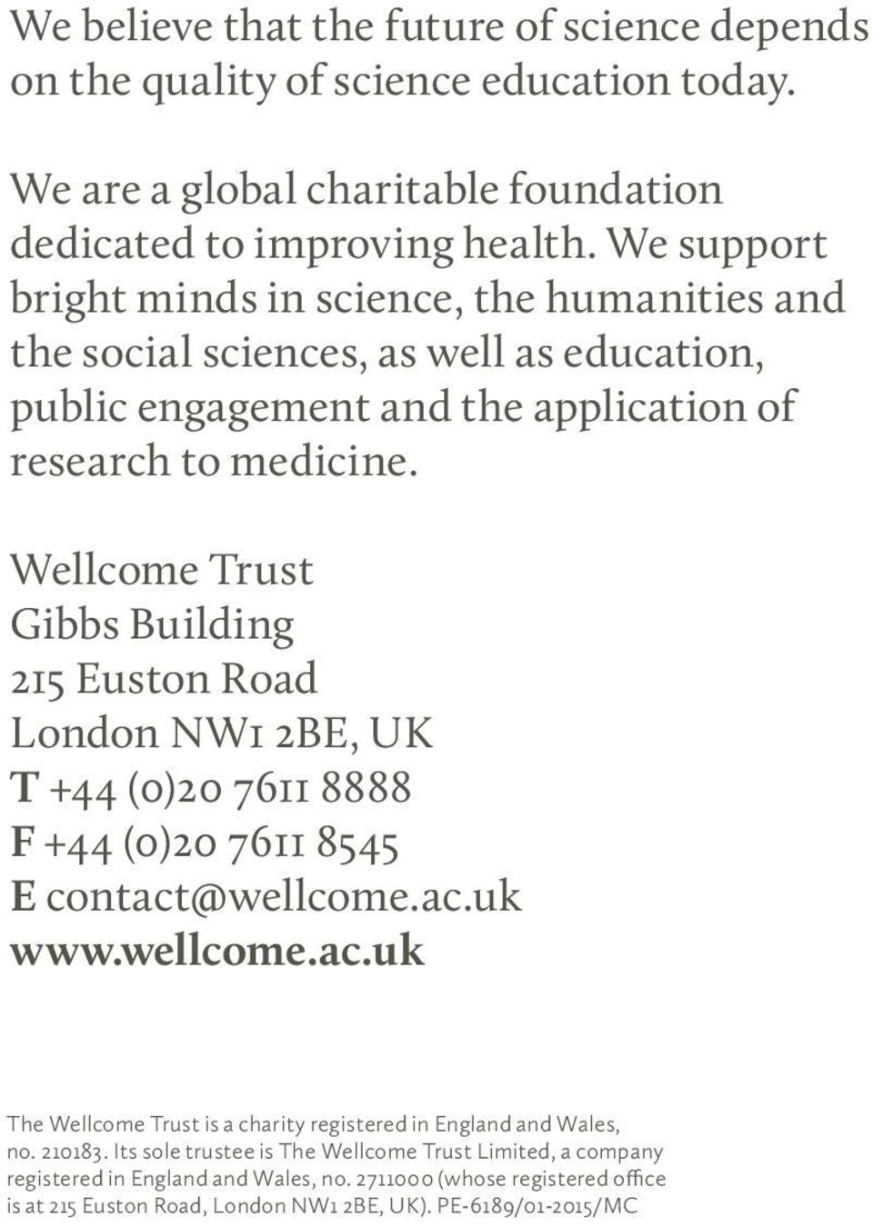 Wellcome Trust Gibbs Building 215 Euston Road London NW1 2BE, UK T +44 (0)20 7611 8888 F +44 (0)20 7611 8545 E contact