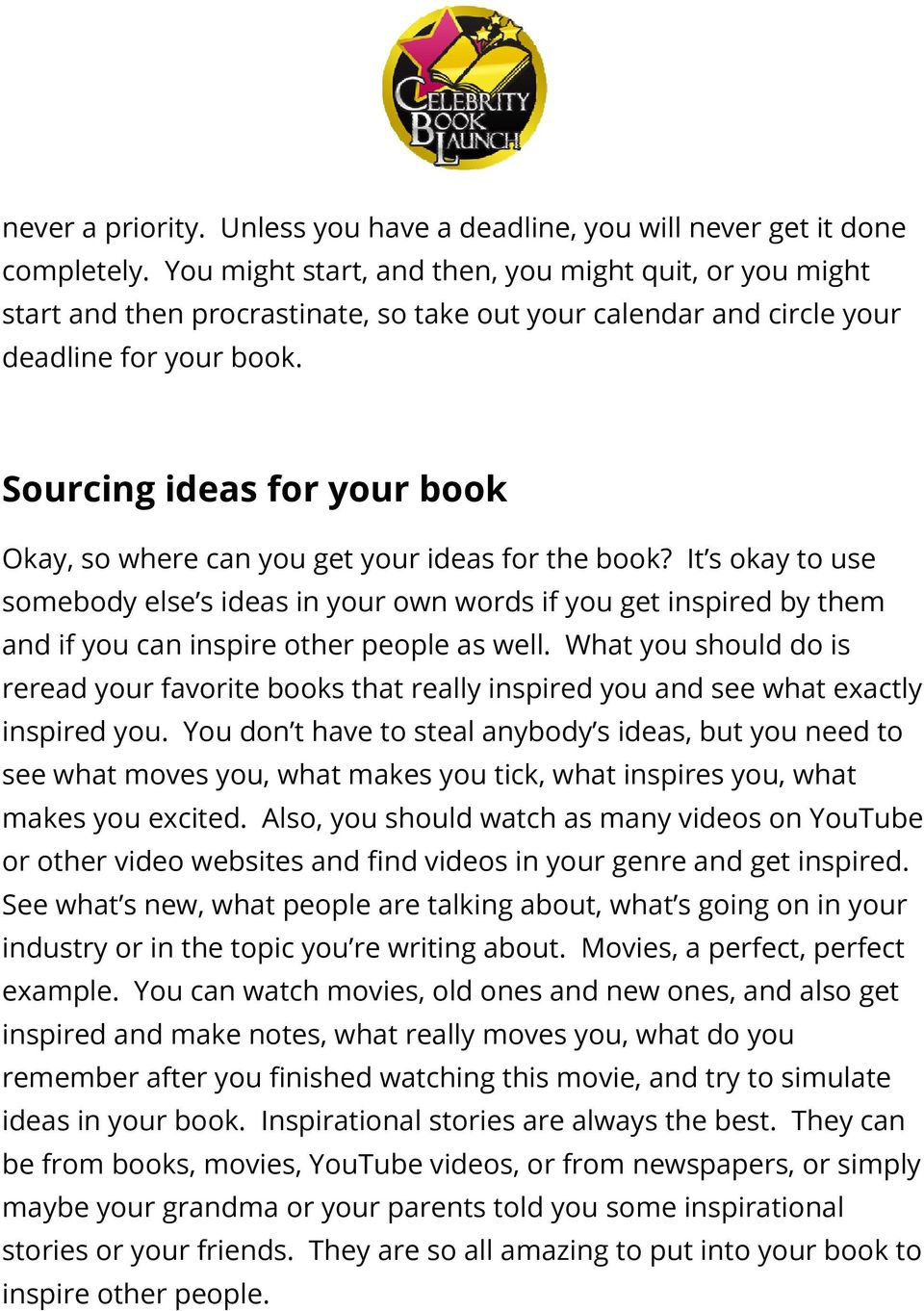 Sourcing ideas for your book Okay, so where can you get your ideas for the book?