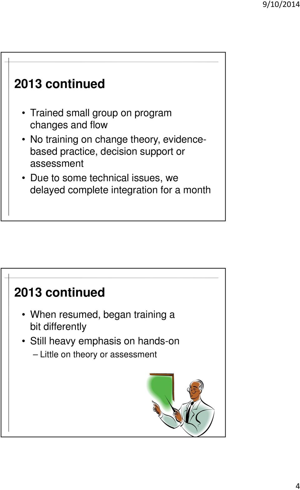 issues, we delayed complete integration for a month 2013 continued When resumed, began
