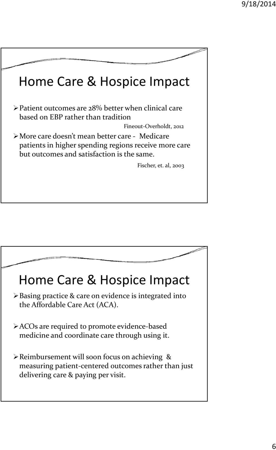 al, 2003 Home Care & Hospice Impact Basing practice & care on evidence is integrated into the Affordable Care Act (ACA).