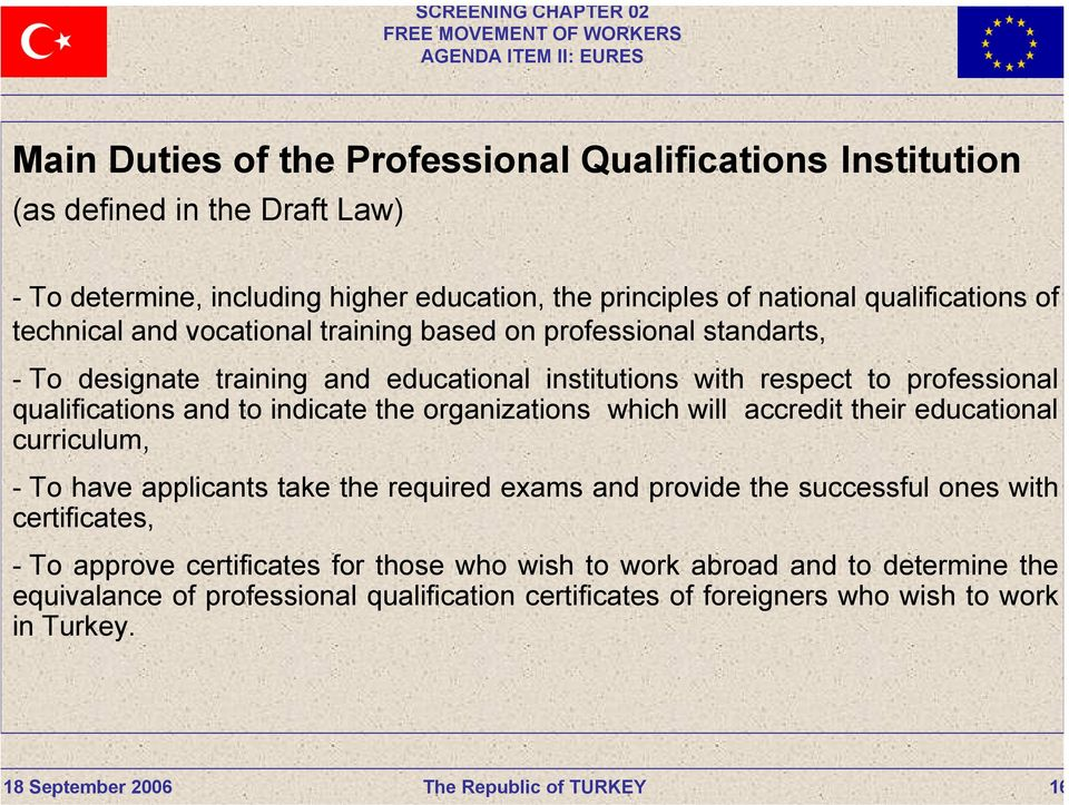 qualifications and to indicate the organizations which will accredit their educational curriculum, - To have applicants take the required exams and provide the successful ones with