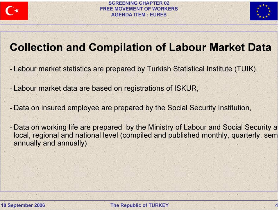 employee are prepared by the Social Security Institution, - Data on working life are prepared by the Ministry of
