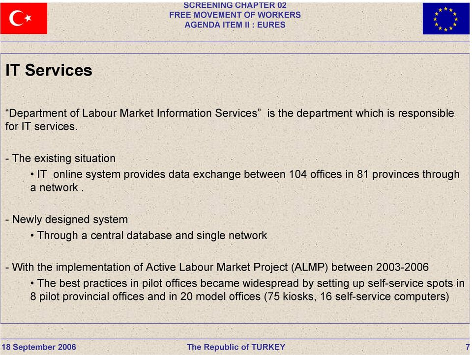 - Newly designed system Through a central database and single network - With the implementation of Active Labour Market Project (ALMP) between