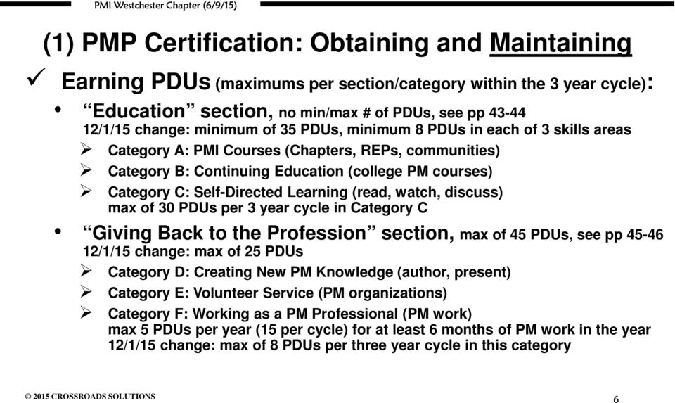 watch, discuss) max of 30 PDUs per 3 year cycle in Category C Giving Back to the Profession section, max of 45 PDUs, see pp 45-46 12/1/15 change: max of 25 PDUs Category D: Creating New PM Knowledge