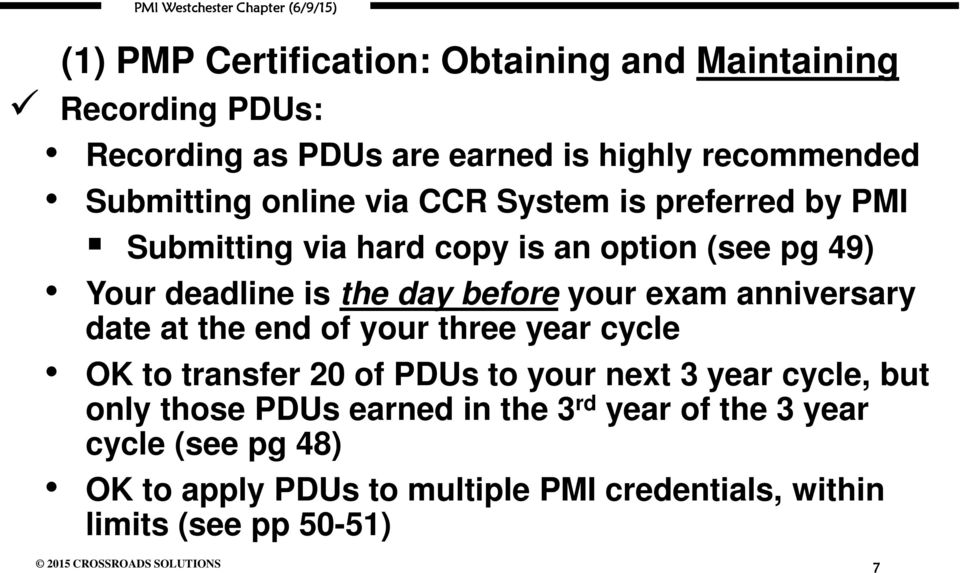 exam anniversary date at the end of your three year cycle OK to transfer 20 of PDUs to your next 3 year cycle, but only those