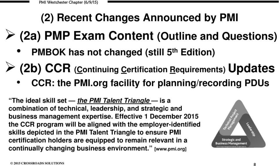 org facility for planning/recording PDUs The ideal skill set the PMI Talent Triangle is a combination of technical, leadership, and strategic and business