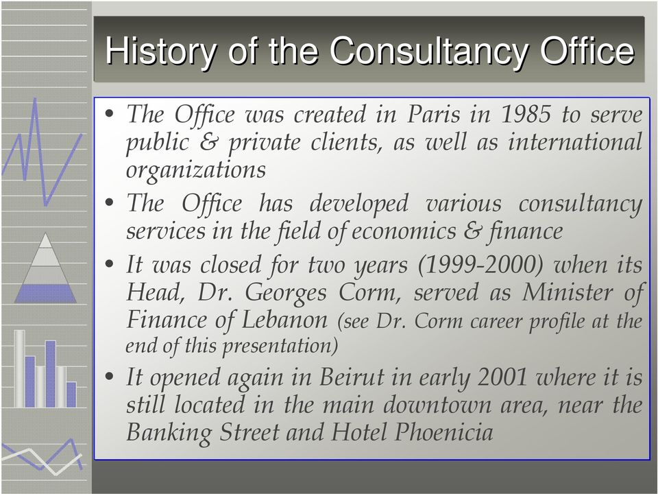 (1999-2000) when its Head, Dr. Georges Corm, served as Minister of Finance of Lebanon (see Dr.