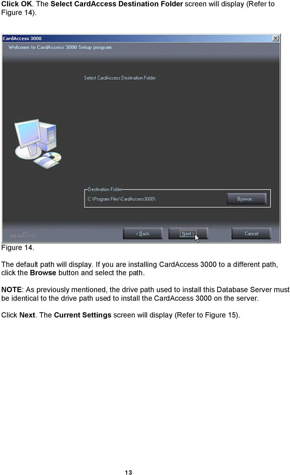 NOTE: As previously mentioned, the drive path used to install this Database Server must be identical to the drive path
