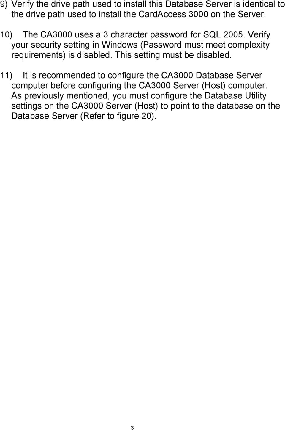 This setting must be disabled. 11) It is recommended to configure the CA3000 Database Server computer before configuring the CA3000 Server (Host) computer.