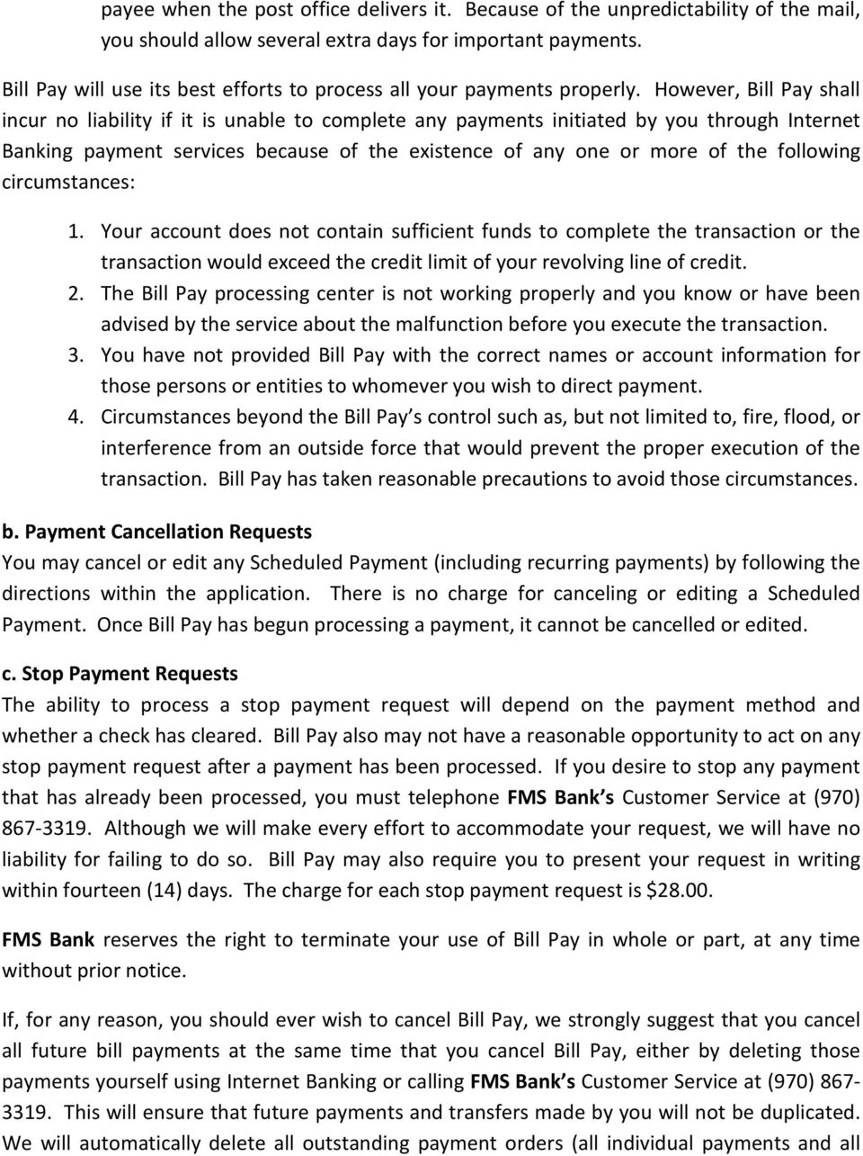 However, Bill Pay shall incur no liability if it is unable to complete any payments initiated by you through Internet Banking payment services because of the existence of any one or more of the