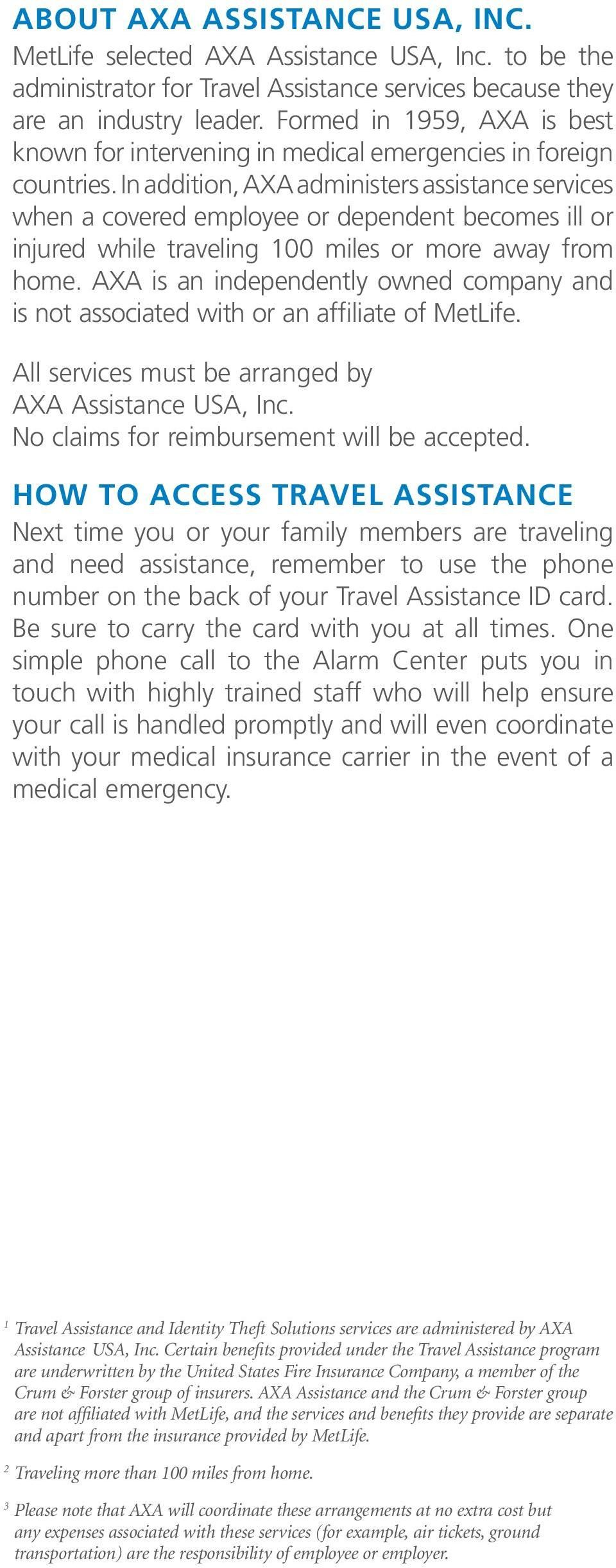 In addition, AXA administers assistance services when a covered employee or dependent becomes ill or injured while traveling 100 miles or more away from home.