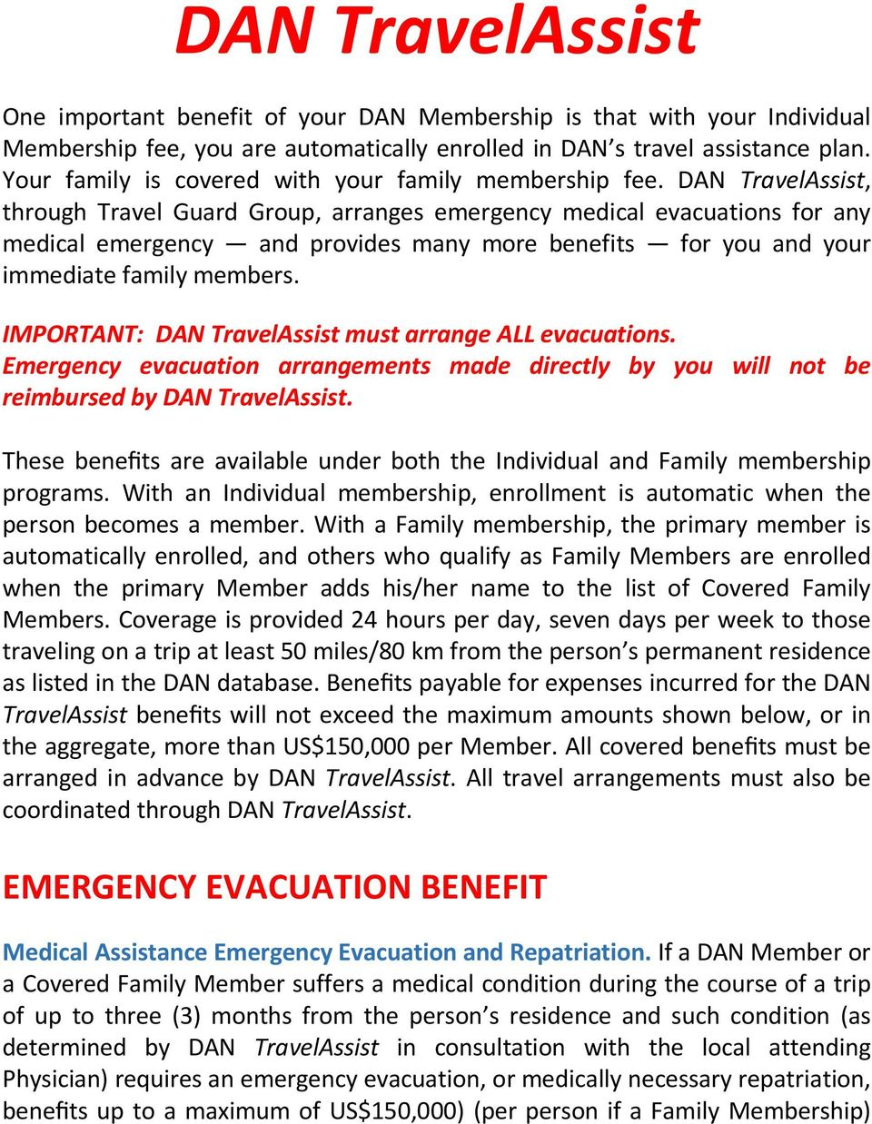 DAN TravelAssist, through Travel Guard Group, arranges emergency medical evacuations for any medical emergency and provides many more benefits for you and your immediate family members.