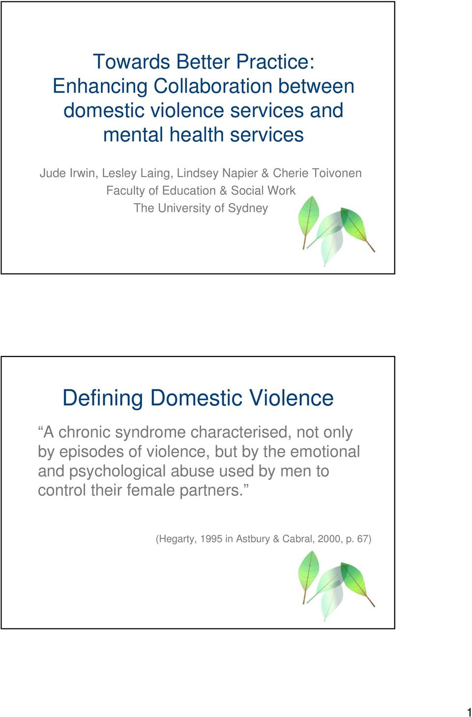 Defining Domestic Violence A chronic syndrome characterised, not only by episodes of violence, but by the emotional