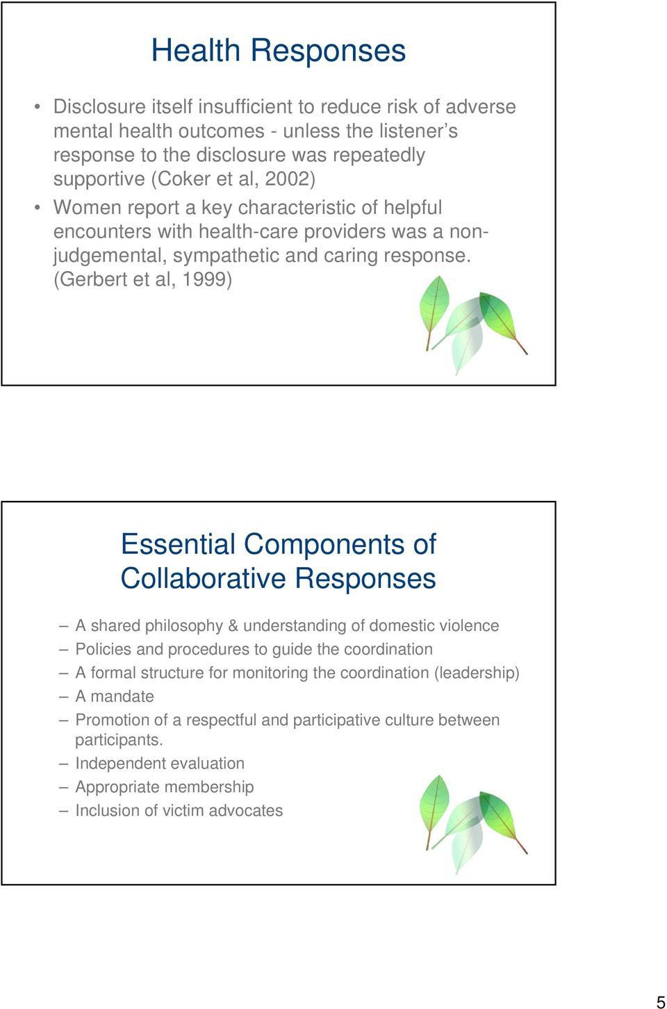 (Gerbert et al, 1999) Essential Components of Collaborative Responses A shared philosophy & understanding of domestic violence Policies and procedures to guide the coordination A