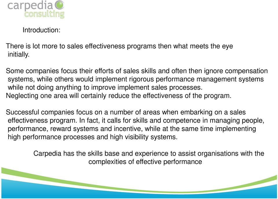 implement sales processes. Neglecting one area will certainly reduce the effectiveness of the program. Successful companies focus on a number of areas when embarking on a sales effectiveness program.