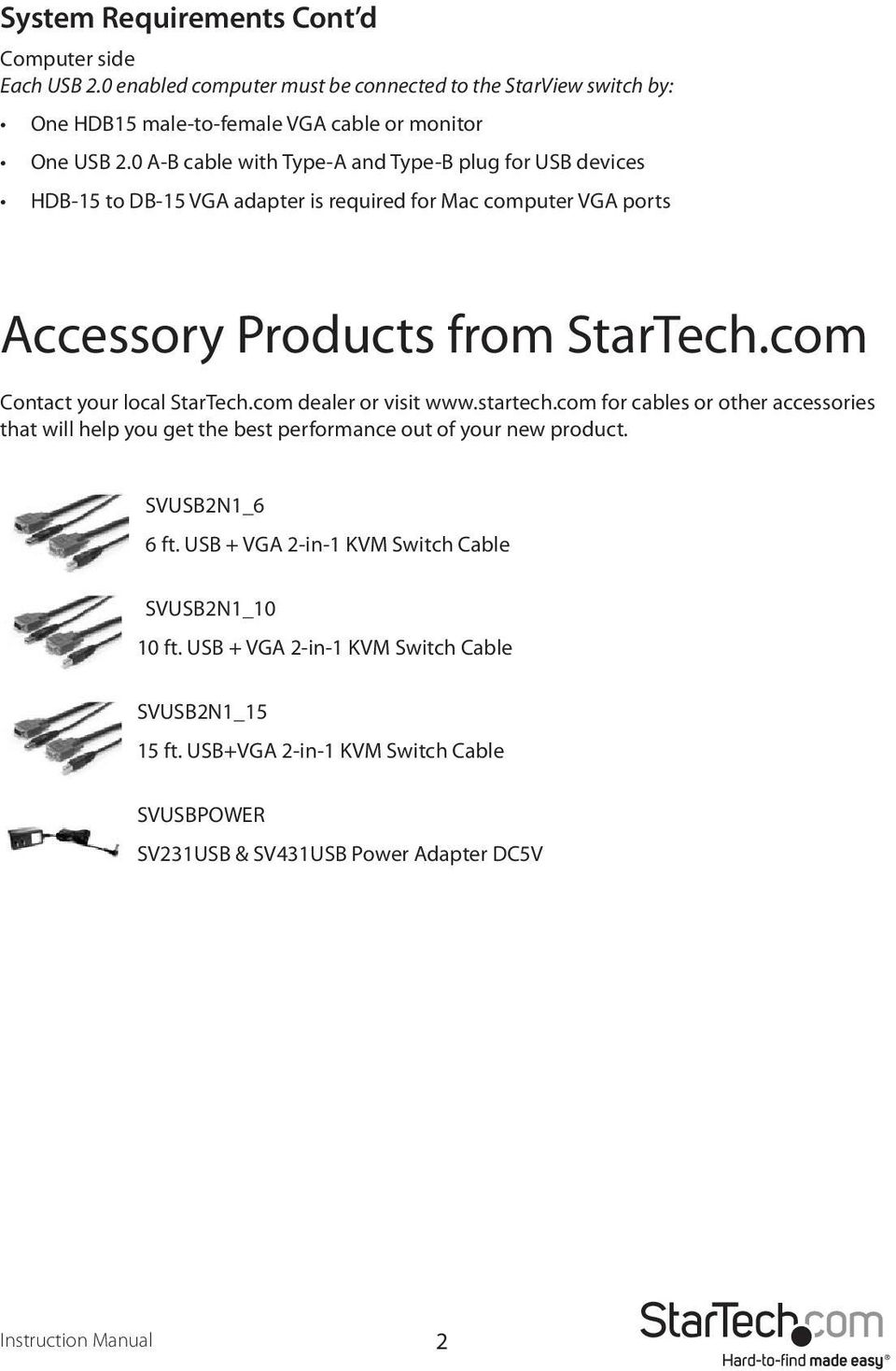 com Contact your local StarTech.com dealer or visit www.startech.com for cables or other accessories that will help you get the best performance out of your new product.
