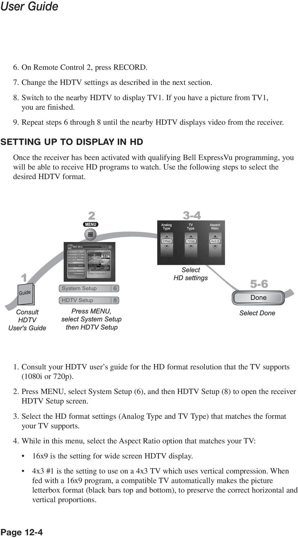 SETTING UP TO DISPLAY IN HD Once the receiver has been activated with qualifying Bell ExpressVu programming, you will be able to receive HD programs to watch.