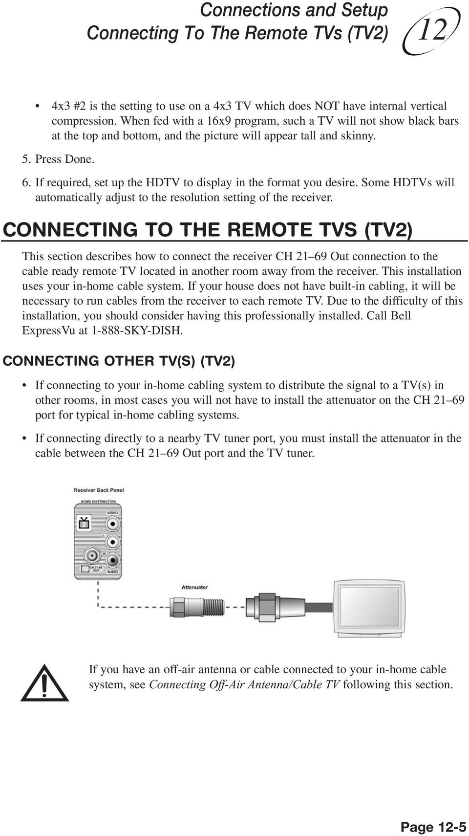 If required, set up the HDTV to display in the format you desire. Some HDTVs will automatically adjust to the resolution setting of the receiver.