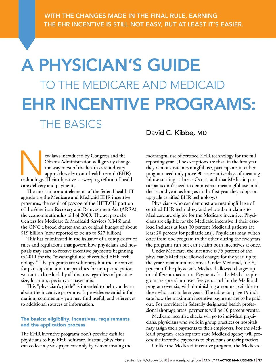 Kibbe, MD New laws introduced by Congress and the Obama Administration will greatly change the way most of the health care industry approaches electronic health record (EHR) technology.