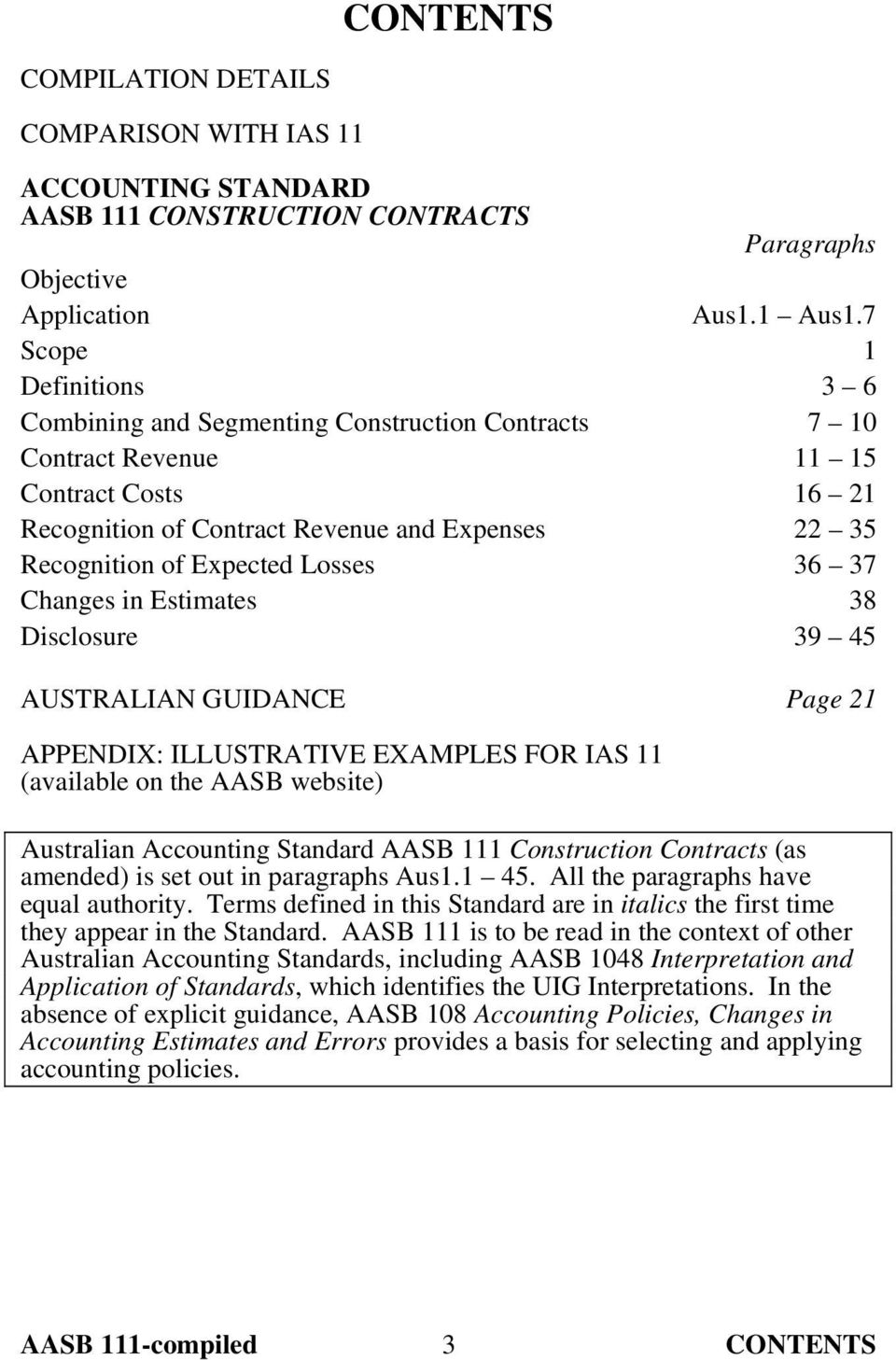 Losses 36 37 Changes in Estimates 38 Disclosure 39 45 AUSTRALIAN GUIDANCE Page 21 APPENDIX: ILLUSTRATIVE EXAMPLES FOR IAS 11 (available on the AASB website) Australian Accounting Standard AASB 111