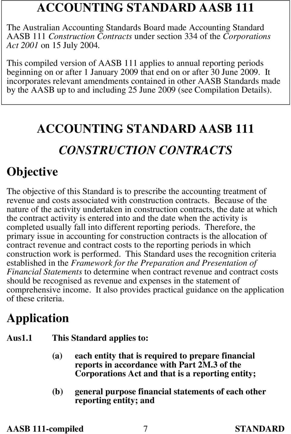 It incorporates relevant amendments contained in other AASB Standards made by the AASB up to and including 25 June 2009 (see Compilation Details).