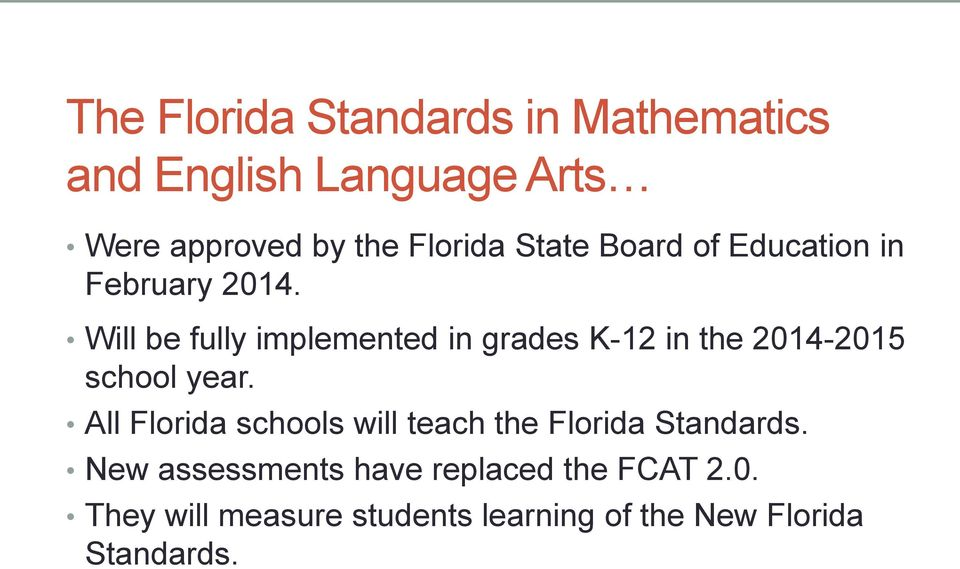 Will be fully implemented in grades K-12 in the 2014-2015 school year.