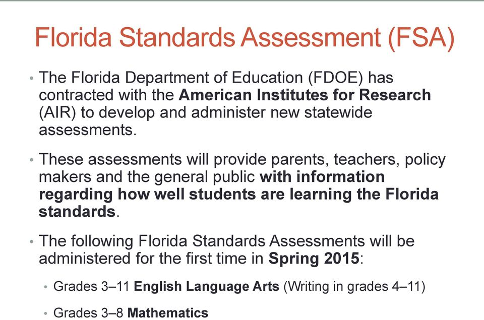 These assessments will provide parents, teachers, policy makers and the general public with information regarding how well students are