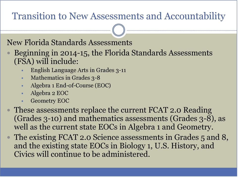 replace the current FCAT 2.0 Reading (Grades 3-10) and mathematics assessments (Grades 3-8), as well as the current state EOCs in Algebra 1 and Geometry.